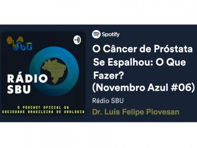 Rádio SBU entrevista o Dr. Luís Felipe Piovesan – O Câncer de Próstata se espalhou: o que fazer?